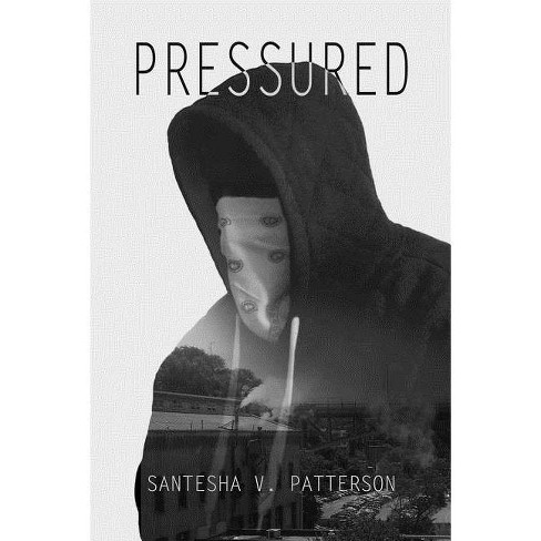 Pressured - by  Santesha Patterson (Paperback) - image 1 of 1