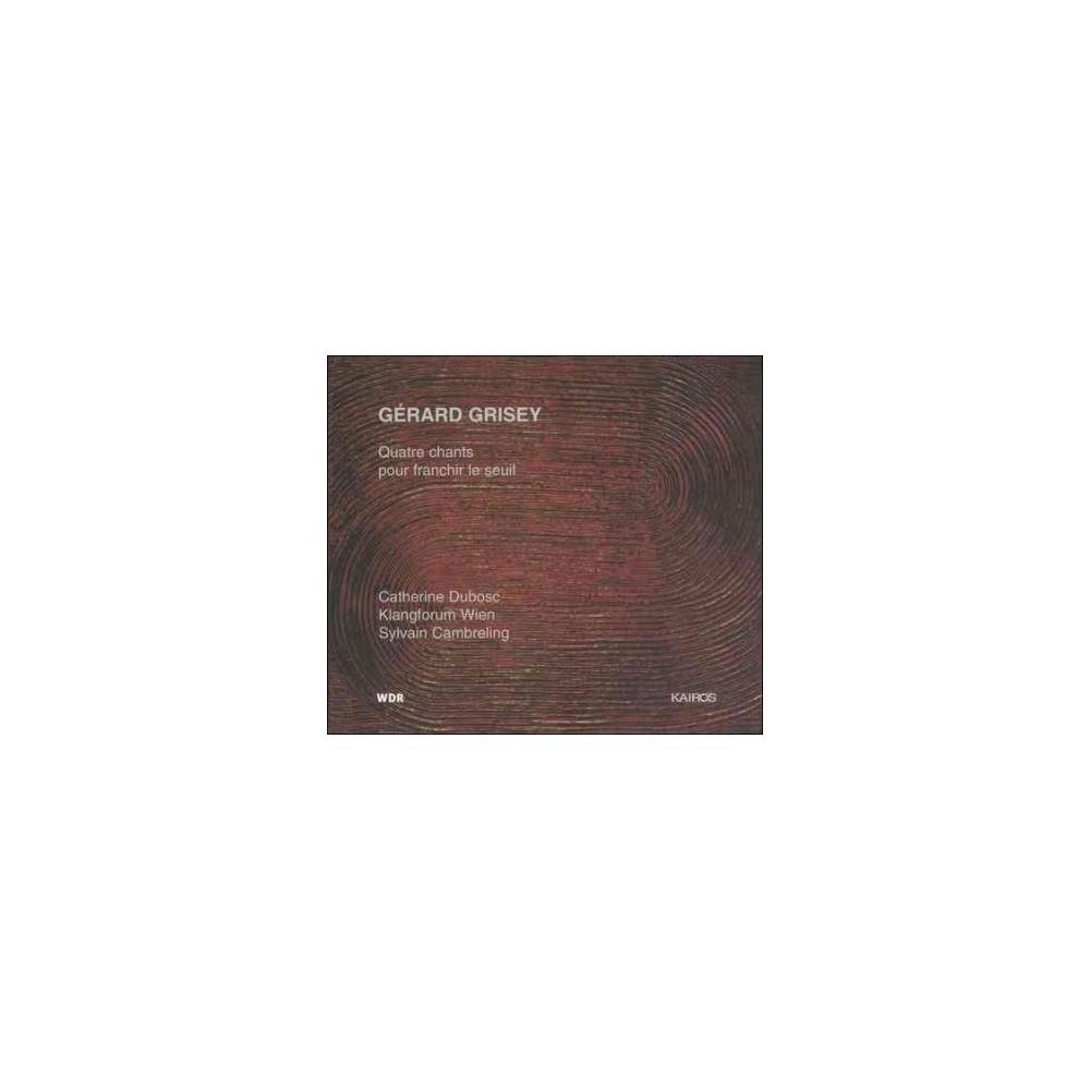 Gerard Grisey - Quatre Chants Pour Franchir Le Seuil (CD)