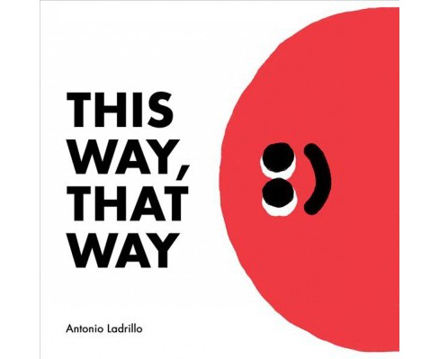 This Way, That Way -  by Antonio Ladrillo (Hardcover) - image 1 of 1