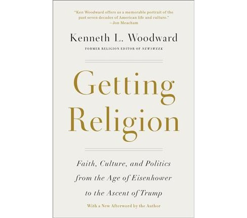 Getting Religion : Faith, Culture, and Politics from the Age of Eisenhower to the Ascent of Trump - image 1 of 1