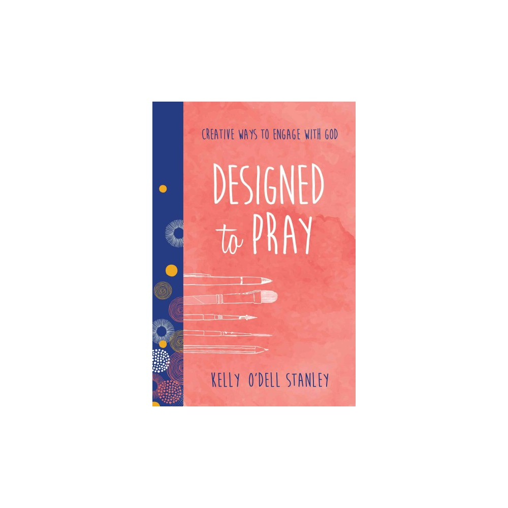 Designed to Pray : Creative Ways to Engage With God (Paperback) (Kelly O'dell Stanley)