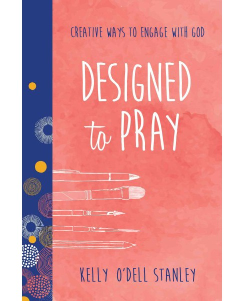 Designed to Pray : Creative Ways to Engage With God (Paperback) (Kelly O'dell Stanley) - image 1 of 1