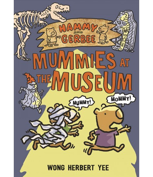 Hammy and Gerbee : Mummies at the Museum -  by Wong Herbert Yee (Paperback) - image 1 of 1