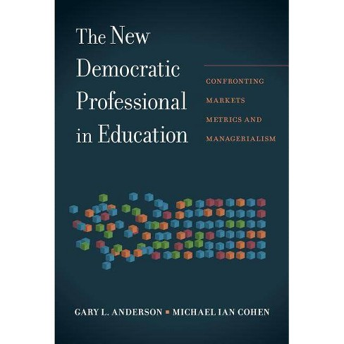 The New Democratic Professional in Education - by  Gary L Anderson & Michael Ian Cohen (Paperback) - image 1 of 1