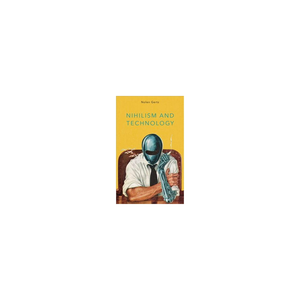 Nihilism and Technology - by Nolen Gertz (Hardcover)