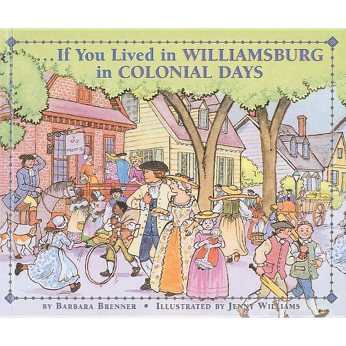 If You Lived in Williamsburg in Colonial Days - (If You Lived...(Prebound)) by  Barbara Brenner - image 1 of 1