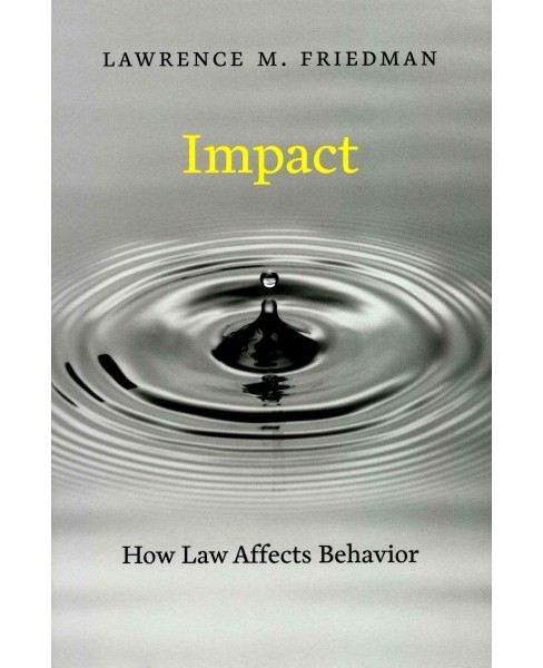 Impact : How Law Affects Behavior (Hardcover) (Lawrence M. Friedman) - image 1 of 1