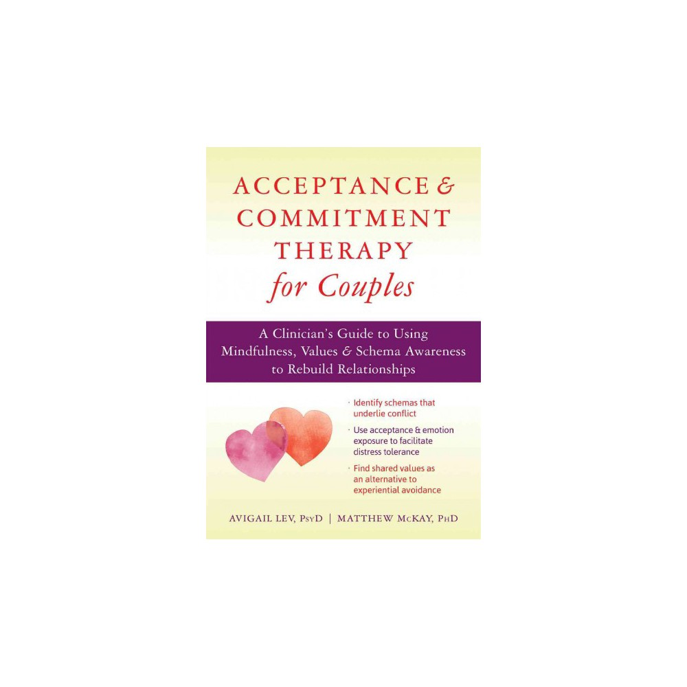 Acceptance and Commitment Therapy for Couples : A Clinician's Guide to Using Mindfulness, Values &