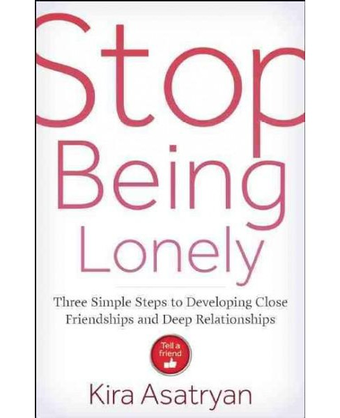 Stop Being Lonely : Three Simple Steps to Developing Close Friendships and Deep Relationships - image 1 of 1