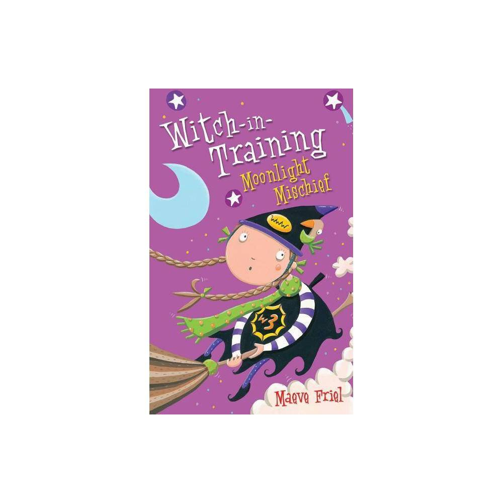 Moonlight Mischief Witch In Training Book 7 By Maeve Friel Paperback