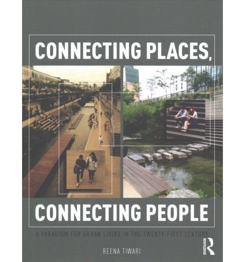 Connecting Places, Connecting People : A Paradigm for Urban Living in the Twenty-First Century - image 1 of 1