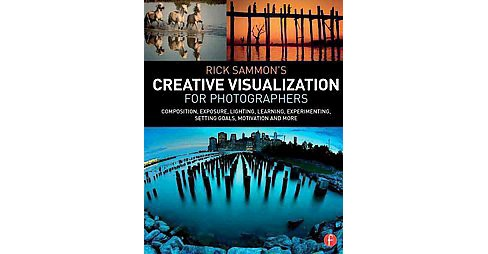 Rick Sammon's Creative Visualization : Composition, Exposure, Lighting, Learning, Experimenting, Setting - image 1 of 1