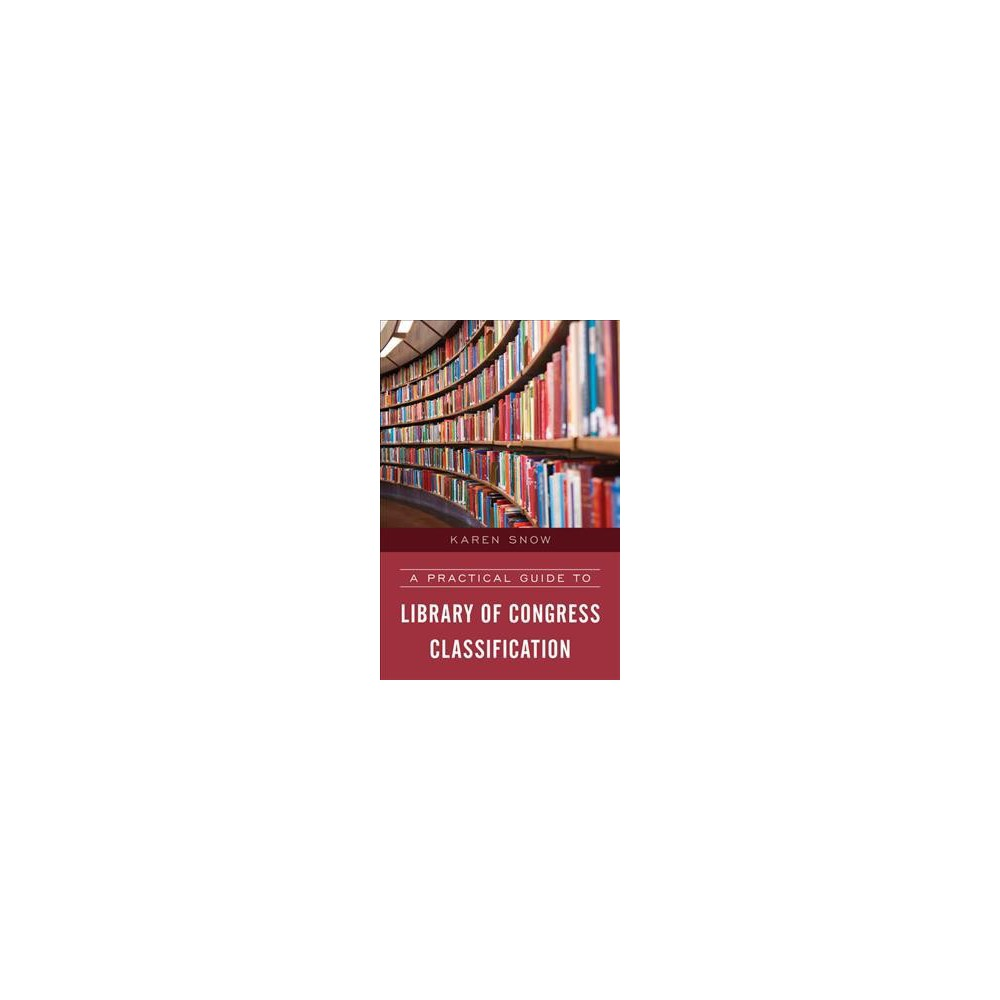 Practical Guide to Library of Congress Classification (Hardcover) (Karen Snow)