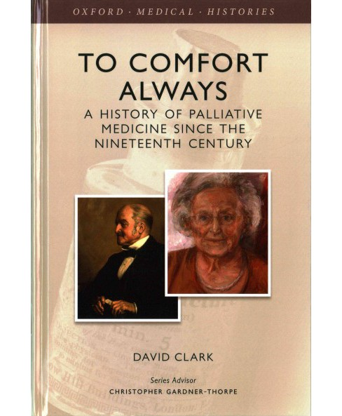 To Comfort Always : A History of Palliative Medicine Since the Nineteenth Century (Hardcover) (David - image 1 of 1