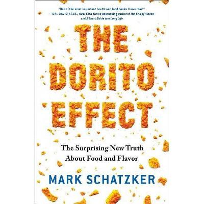 The Dorito Effect - by  Mark Schatzker (Paperback)