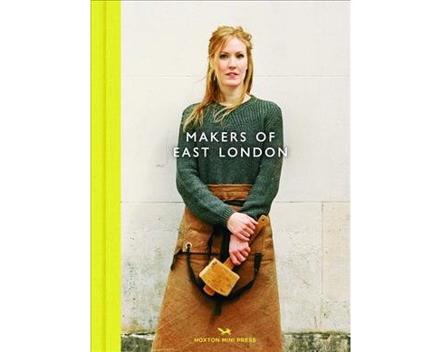 Makers of East London (Hardcover) (Katie Treggiden) - image 1 of 1
