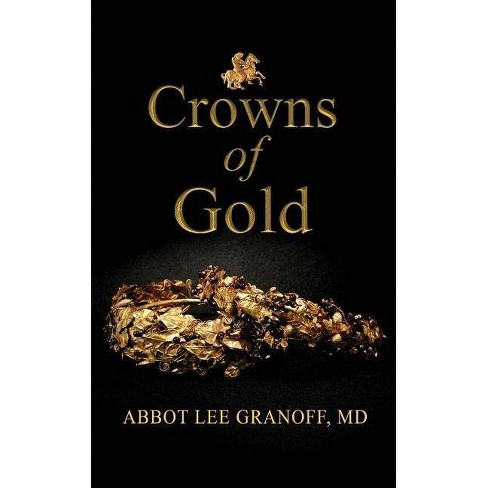Crowns of Gold - by  Abbot Lee Granoff (Paperback) - image 1 of 1