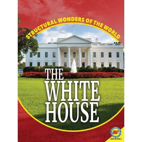 The White House - (Structural Wonders of the World) by  Jessica Morrison (Paperback) - image 1 of 1