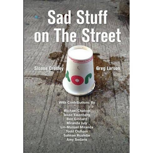 Sad Stuff on the Street - by  Sloane Crosley & Greg Larson (Hardcover) - image 1 of 1