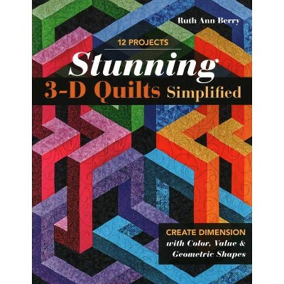 Stunning 3-D Quilts Simplified - by  Ruth Ann Berry (Paperback)