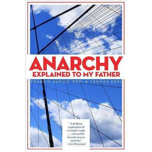 Anarchy Explained to My Father - by  Francis Dupuis-Deri & Thomas Deri (Paperback) - image 1 of 1