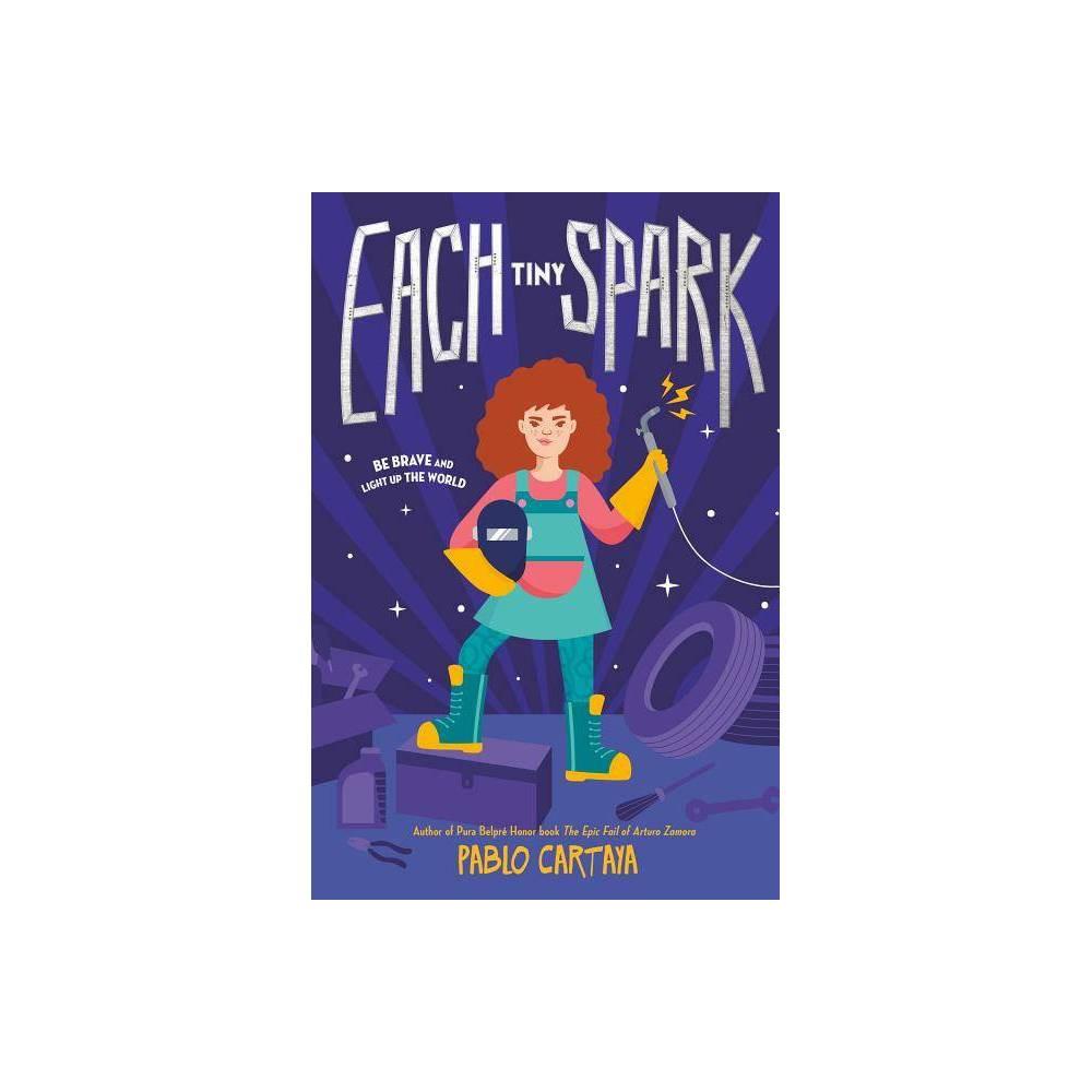 Each Tiny Spark By Pablo Cartaya Hardcover
