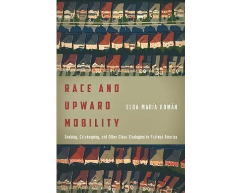 Race and Upward Mobility : Seeking, Gatekeeping, and Other Class Strategies in Postwar America - image 1 of 1