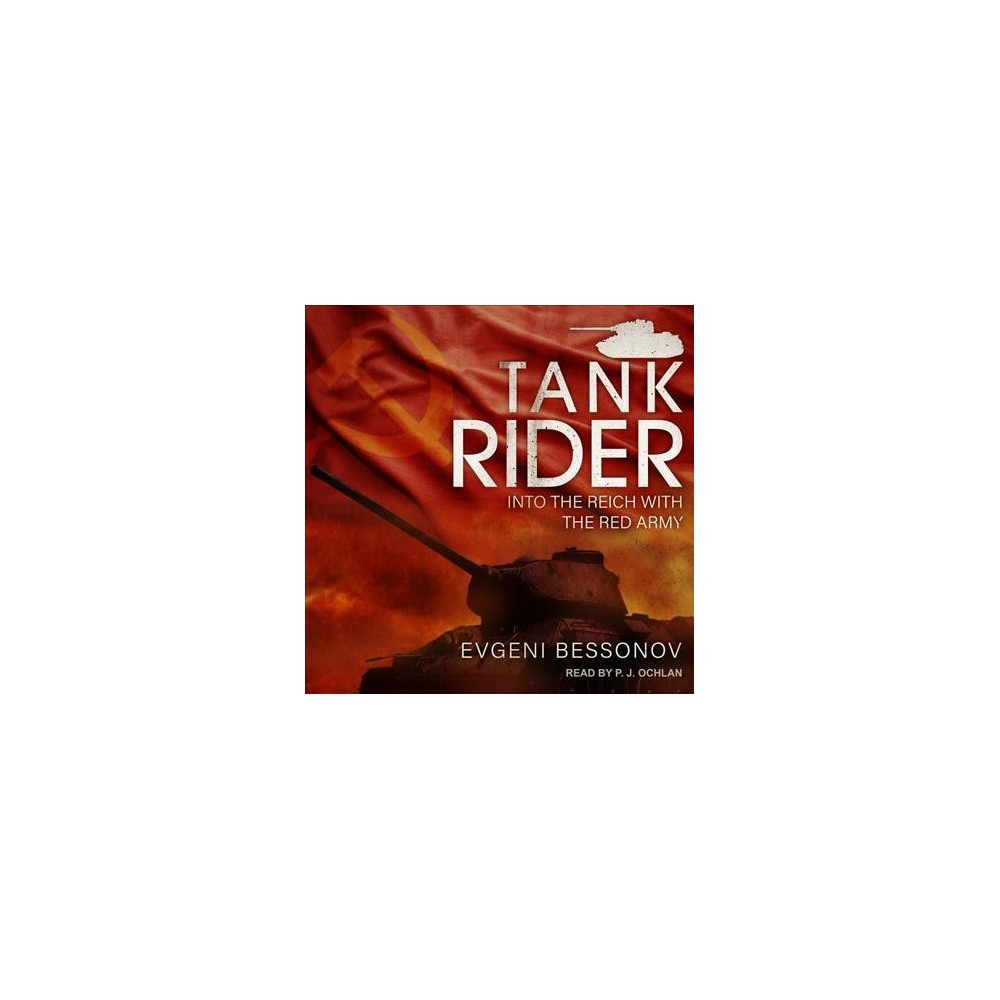 Tank Rider : Into the Reich With the Red Army - Unabridged by Evgeni Bessonov (CD/Spoken Word)
