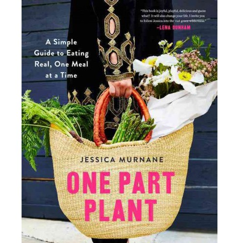 One Part Plant : A Simple Guide to Eating Real, One Meal at a Time (Hardcover) (Jessica Murnane) - image 1 of 1