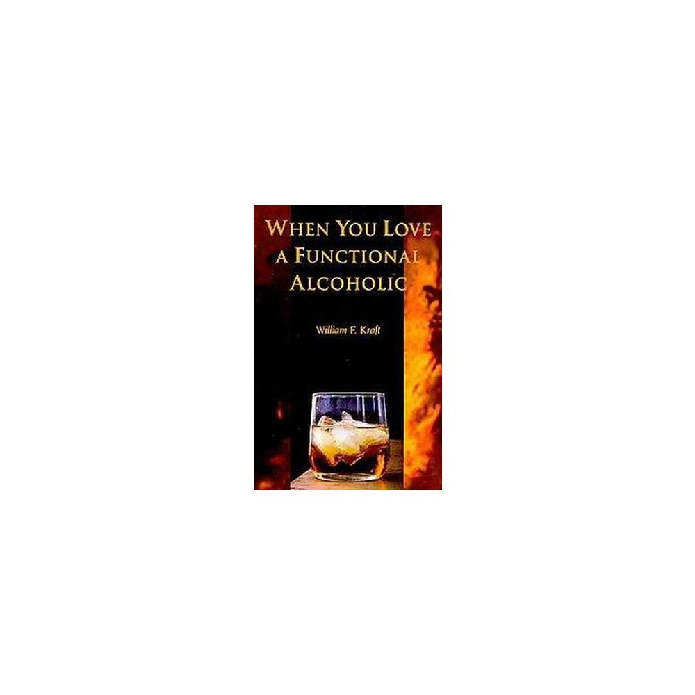 When You Love a Functional Alcoholic (Paperback) (William F. Kraft)