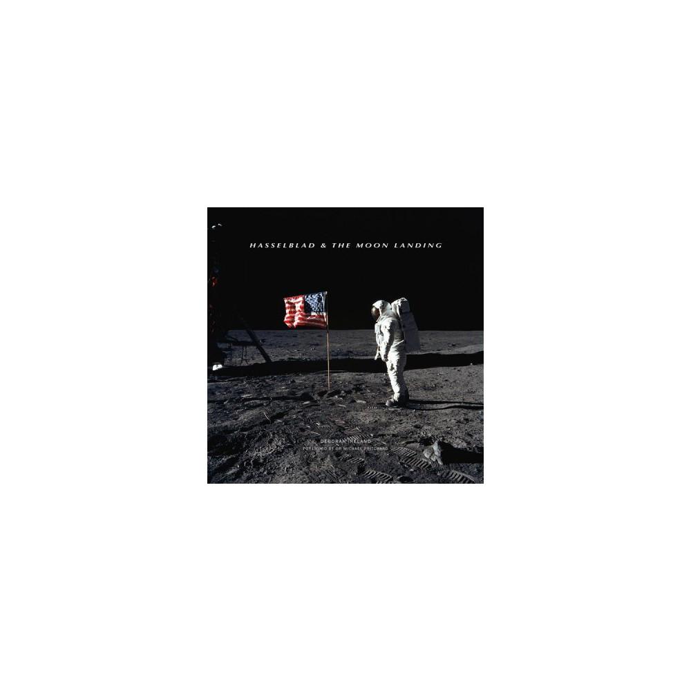 Hasselblad & the Moon Landing - by Deborah Ireland (Hardcover)