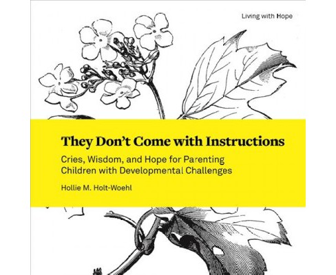They Don't Come With Instructions : Cries, Wisdom, and Hope for Parenting Children With Developmental - image 1 of 1