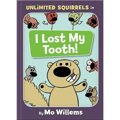 I Lost My Tooth! -  (Unlimited Squirrels) by Mo Willems (Hardcover)