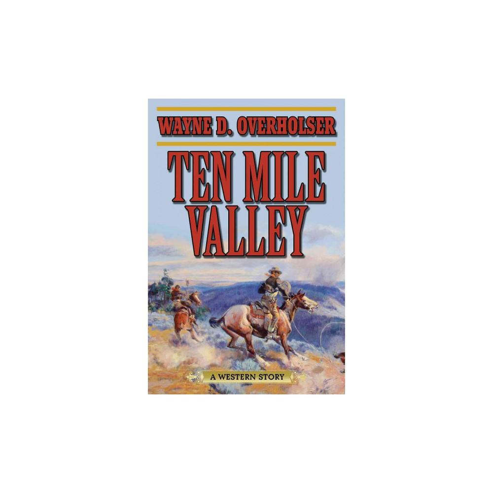Ten Mile Valley : A Western Story (Reprint) (Paperback) (Wayne D. Overholser)
