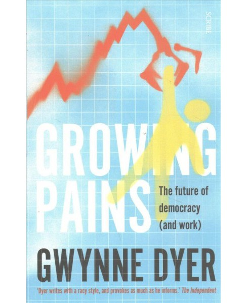 Growing Pains : The Future of Democracy (And Work) -  by Gwynne Dyer (Paperback) - image 1 of 1