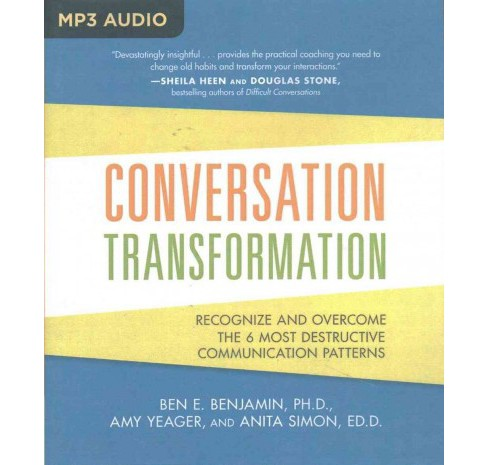 Conversation Transformation : Recognize and Overcome the 6 Most Destructive Communication Patterns - image 1 of 1