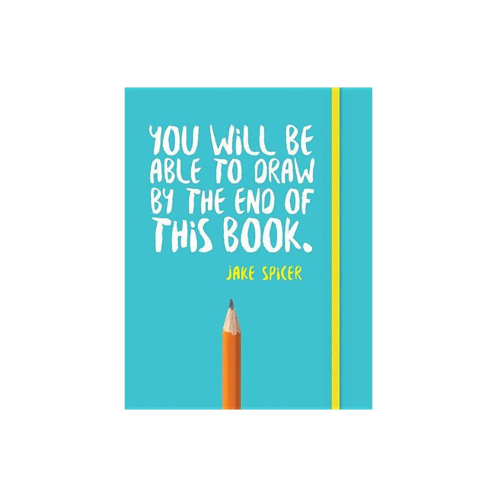 You Will Be Able To Draw By The End Of This Book By Jake Spicer Paperback