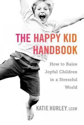 Happy Kid Handbook : How to Raise Joyful Children in a Stressful World (Paperback)(Katie Hurley)