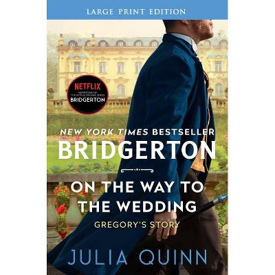 On the Way to the Wedding - (Bridgertons) Large Print by  Julia Quinn (Paperback)