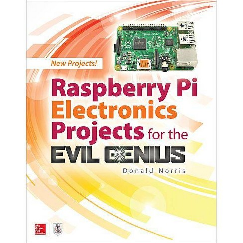 Raspberry Pi Electronics Projects for the Evil Genius - by  Donald Norris (Paperback) - image 1 of 1
