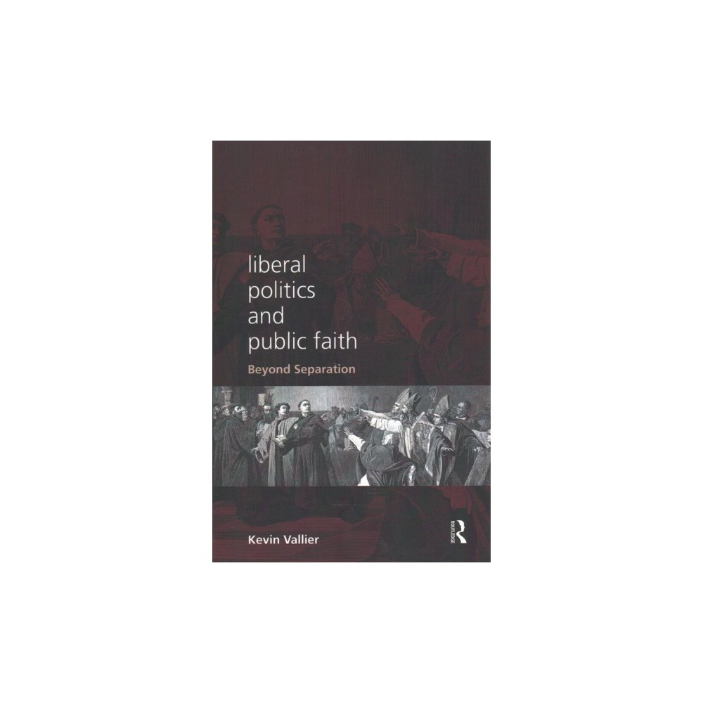 Liberal Politics and Public Faith : Beyond Separation (Paperback) (Kevin Vallier)