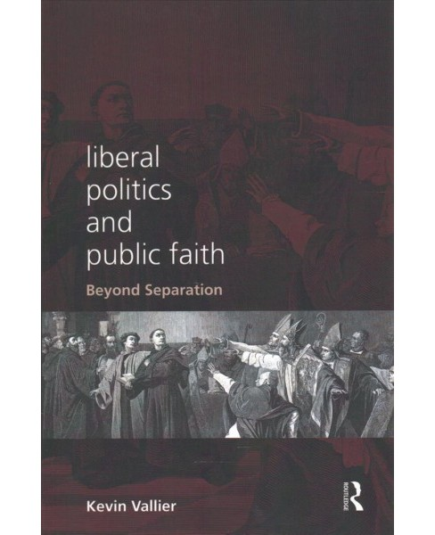 Liberal Politics and Public Faith : Beyond Separation (Paperback) (Kevin Vallier) - image 1 of 1