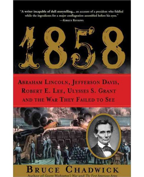 1858 : Abraham Lincoln, Jefferson Davis, Robert E. Lee, Ulysses S. Grant and the War They Failed to See - image 1 of 1