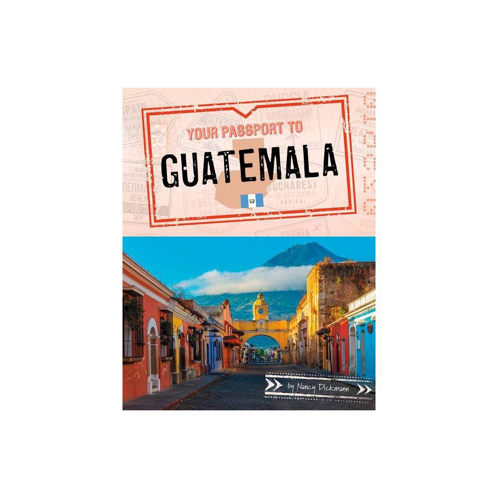 Your Passport To Guatemala World Passport By Nancy Dickmann Paperback