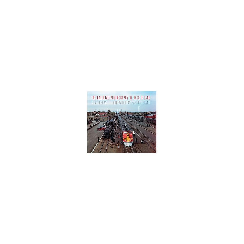 Railroad Photography of Jack Delano (Hardcover) (Tony Reevy)