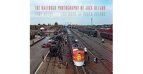Railroad Photography of Jack Delano (Hardcover) (Tony Reevy) - image 1 of 1