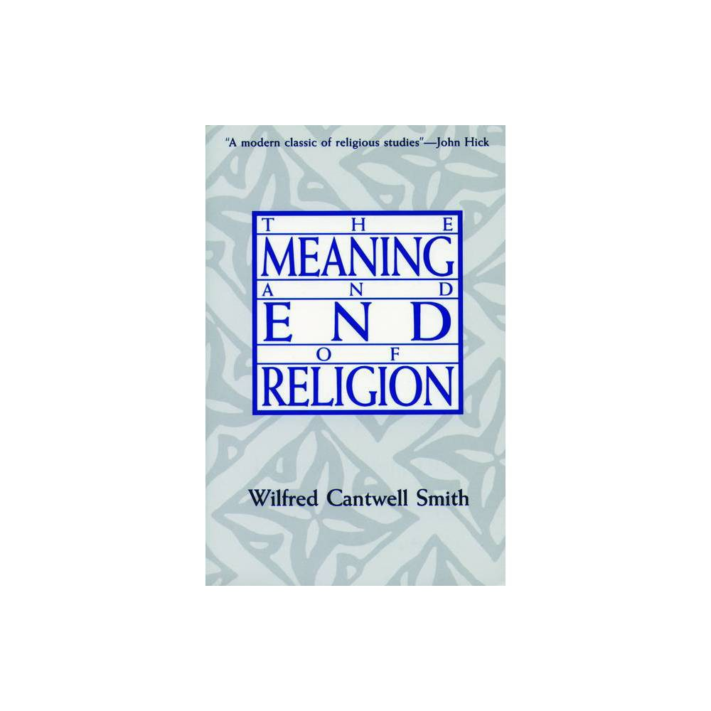 Meaning And End Of Relgn By Wilfred Cantwell Smith Paperback