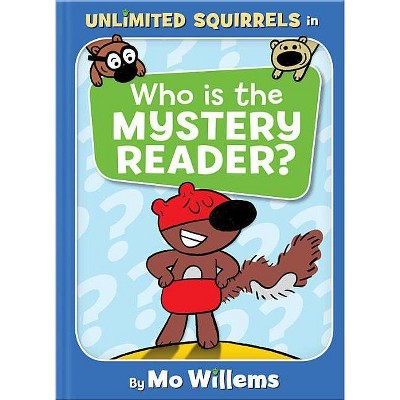 Who Is the Mystery Reader? -  (Unlimited Squirrels) by Mo Willems (Hardcover)