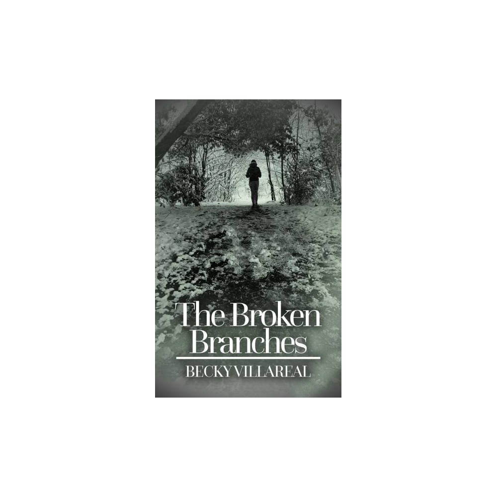 Broken Branches - by Becky Villareal (Paperback)