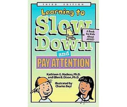 Learning To Slow Down & Pay Attention : A Book for Kids About Adhd (Paperback) (Kathleen G. Nadeau & - image 1 of 1